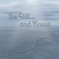 Be Still… and Know